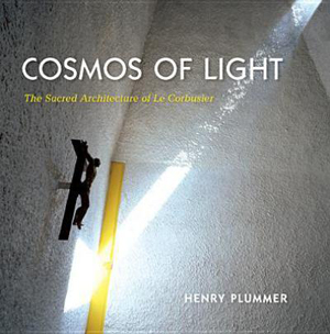 Cosmos Of Light - The Sacred Architecture of Le Corbusier