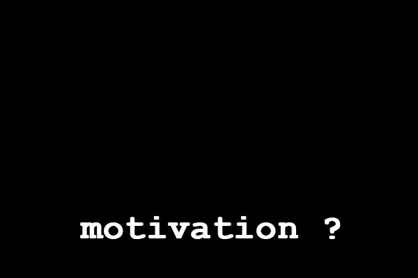 do you have motivation?